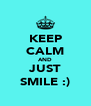 KEEP CALM AND JUST SMILE :) - Personalised Poster A4 size