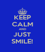 KEEP CALM AND JUST SMILE! - Personalised Poster A4 size