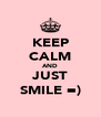 KEEP CALM AND JUST SMILE =) - Personalised Poster A4 size