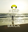 KEEP CALM AND JUST SMILE BACK - Personalised Poster A4 size