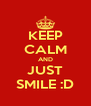 KEEP CALM AND JUST SMILE :D - Personalised Poster A4 size