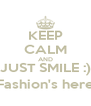 KEEP CALM AND JUST SMILE :) Fashion's here - Personalised Poster A4 size