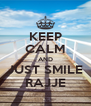 KEEP CALM AND JUST SMILE RAJJE - Personalised Poster A4 size