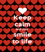 Keep calm and just  smile to life - Personalised Poster A4 size