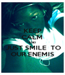 KEEP CALM AND  JUST SMILE  TO OUR ENEMIS - Personalised Poster A4 size