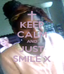 KEEP CALM AND JUST SMILE X - Personalised Poster A4 size