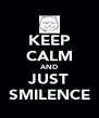 KEEP CALM AND JUST SMILENCE - Personalised Poster A4 size