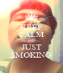 KEEP CALM AND JUST SMOKING - Personalised Poster A4 size