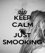 KEEP CALM AND JUST SMOOKING - Personalised Poster A4 size