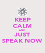 KEEP CALM AND JUST SPEAK NOW - Personalised Poster A4 size