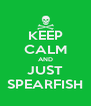 KEEP CALM AND JUST SPEARFISH - Personalised Poster A4 size