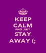 KEEP CALM AND JUST STAY AWAY (; - Personalised Poster A4 size