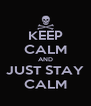 KEEP CALM AND JUST STAY CALM - Personalised Poster A4 size