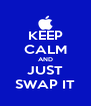KEEP CALM AND JUST SWAP IT - Personalised Poster A4 size