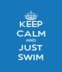 KEEP CALM AND JUST SWIM - Personalised Poster A4 size