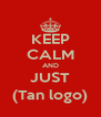 KEEP CALM AND JUST (Tan logo) - Personalised Poster A4 size