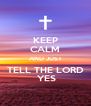 KEEP CALM AND JUST TELL THE LORD  YES - Personalised Poster A4 size