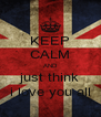 KEEP CALM AND just think i love you all - Personalised Poster A4 size