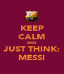 KEEP CALM AND JUST THINK: MESSI - Personalised Poster A4 size