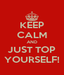 KEEP CALM AND JUST TOP YOURSELF! - Personalised Poster A4 size