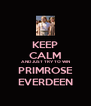 KEEP CALM AND JUST TRY TO WIN PRIMROSE EVERDEEN - Personalised Poster A4 size