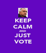 KEEP CALM AND JUST VOTE - Personalised Poster A4 size