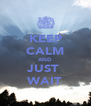 KEEP CALM AND JUST  WAIT - Personalised Poster A4 size