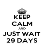 KEEP CALM AND JUST WAIT 29 DAYS - Personalised Poster A4 size