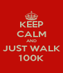 KEEP CALM AND JUST WALK 100K - Personalised Poster A4 size