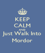 KEEP CALM AND Just Walk Into Mordor - Personalised Poster A4 size