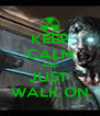 KEEP CALM AND JUST  WALK ON - Personalised Poster A4 size