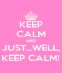 KEEP CALM AND JUST...WELL, KEEP CALM! - Personalised Poster A4 size