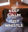 KEEP CALM AND JUST WHISTLE - Personalised Poster A4 size