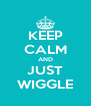 KEEP CALM AND JUST WIGGLE - Personalised Poster A4 size
