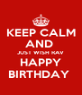 KEEP CALM AND  JUST WISH RAV HAPPY BIRTHDAY  - Personalised Poster A4 size