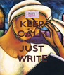 KEEP CALM AND JUST WRITE - Personalised Poster A4 size