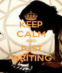 KEEP CALM AND JUST WRITING - Personalised Poster A4 size