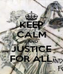 KEEP CALM ..AND JUSTICE FOR ALL - Personalised Poster A4 size
