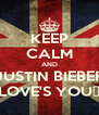KEEP CALM AND JUSTIN BIEBER LOVE'S YOU♥ - Personalised Poster A4 size