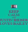 KEEP CALM AND JUSTIN BIEBER LOVES BAILEY - Personalised Poster A4 size