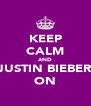 KEEP CALM AND JUSTIN BIEBER ON - Personalised Poster A4 size