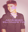 KEEP CALM AND JUSTIN BIEBER WILL FOLLOW YOU - Personalised Poster A4 size