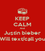 KEEP CALM And Justin bieber Will text/call you - Personalised Poster A4 size