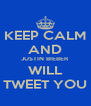 KEEP CALM AND JUSTIN BIEBER WILL TWEET YOU - Personalised Poster A4 size