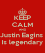 KEEP CALM AND Justin Eagins  Is legendary - Personalised Poster A4 size