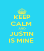 KEEP CALM  AND JUSTIN IS MINE  - Personalised Poster A4 size