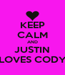 KEEP CALM AND JUSTIN LOVES CODY - Personalised Poster A4 size