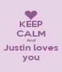 KEEP CALM And Justin loves you - Personalised Poster A4 size