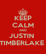 KEEP CALM AND JUSTIN  TIMBERLAKE  - Personalised Poster A4 size