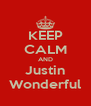 KEEP CALM AND Justin Wonderful - Personalised Poster A4 size